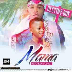 Destiny Boy - Mama (Mayorkun's Fuji Cover)